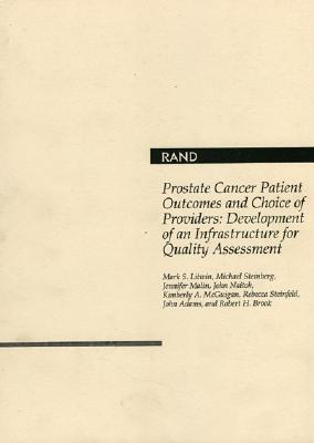 Prostate Cancer Patient Outcomes and Choice of Providers: Development of an Infrastructure for Quality Assessment  by  Mark Litwin