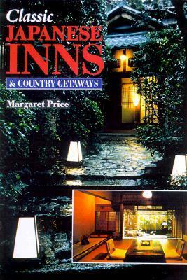 Classic Japanese Inns and Country Getaways Margaret Price