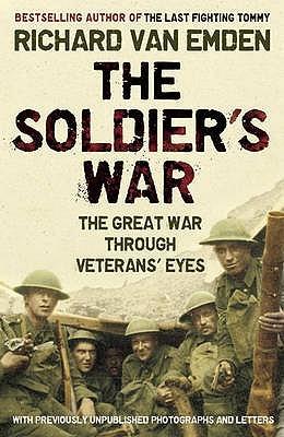 The Soldiers War   The Great War Through Veterans Eyes  by  Richard Van Emden