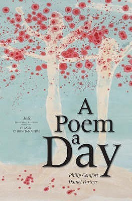 A Poem A Day: 365 Devotional Readings Based On Classic Christian Verse Philip W. Comfort