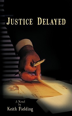 Justice Delayed  by  Keith Fielding