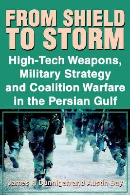 From Shield to Storm: High-Tech Weapons, Military Strategy, and Coalition Warfare in the Persian Gulf James F. Dunnigan