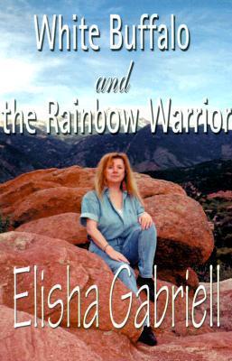 White Buffalo and the Rainbow Warrior Elisha Gabriell