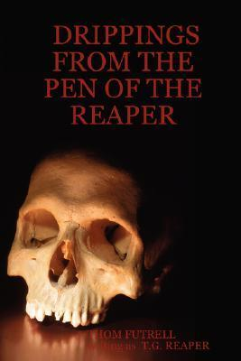 Drippings from the Pen of the Reaper  by  Thom Futrell