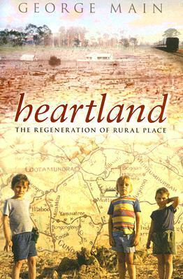 Heartland: The Regeneration of Rural Place  by  George Main