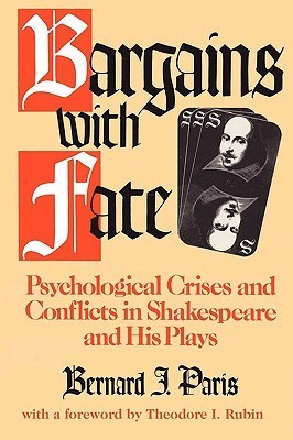 Bargains with Fate: Psychological Crises and Conflicts in Shakespeare and His Plays Bernard J. Paris