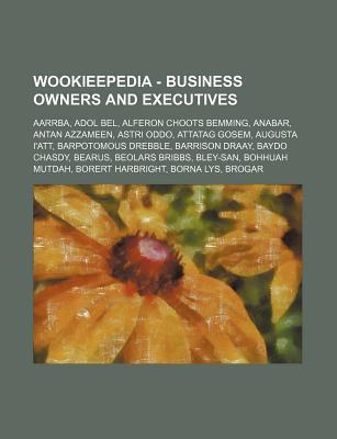 Wookieepedia - Business Owners and Executives: Aarrba, Adol Bel, Alferon Choots Bemming, Anabar, Antan Azzameen, Astri Oddo, Attatag Gosem, Augusta I  by  Source Wikipedia