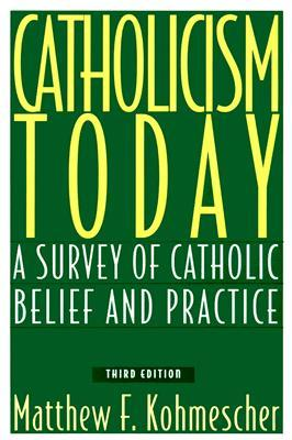 Catholicism Today: A Survey of Catholic Belief and Practice Matthew F. Kohmescher