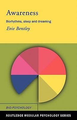 Awareness: Biorhythms, Sleep and Dreaming  by  Evie Bentley