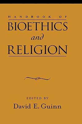 Handbook of Bioethics and Religion  by  David E. Guinn