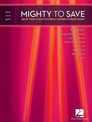 Mighty to Save: 30 of Todays Most Powerful Modern Worship Songs Hal Leonard Publishing Company