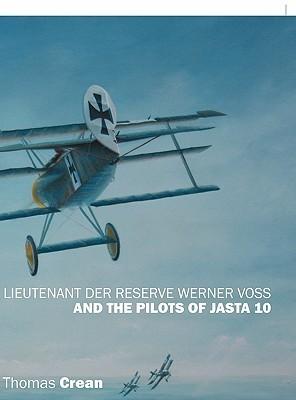 Lieutenant Der Reserve Werner Voss and the Pilots of Jasta 10 Thomas Crean