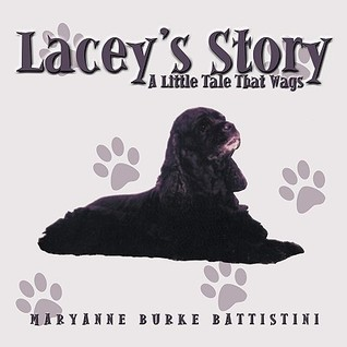 Laceys Story: A Little Tale That Wags  by  Maryanne Burke Battistini