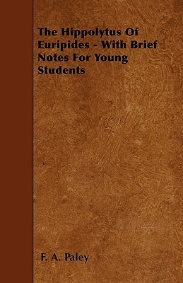 The Hippolytus of Euripides - With Brief Notes for Young Students  by  F.A. Paley