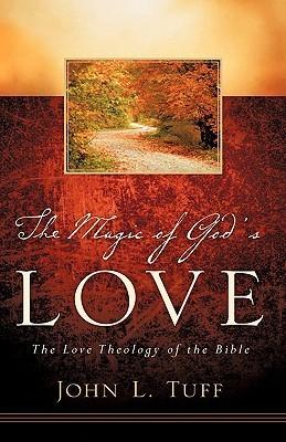 The Magic of Gods Love  by  John L. Tuff