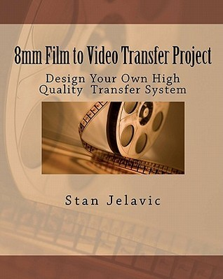 8mm Film to Video Transfer Project: Design Your Own High Quality Transfer System  by  Stan Jelavic