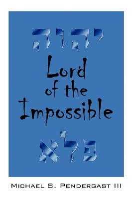 Lord of the Impossible Michael S. Pendergast III