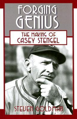 Forging Genius: The Making of Casey Stengel Steve Goldman