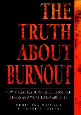 The Truth about Burnout: How Organizations Cause Personal Stress and What to Do about It Christina Maslach