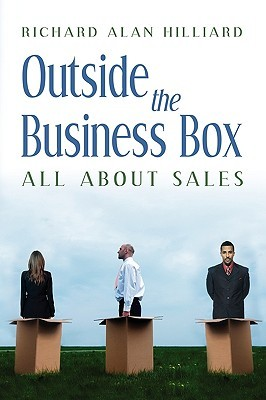Outside the Business Box All about Sales Richard Alan Hilliard