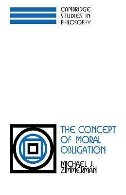 The Concept of Moral Obligation Michael J. Zimmerman