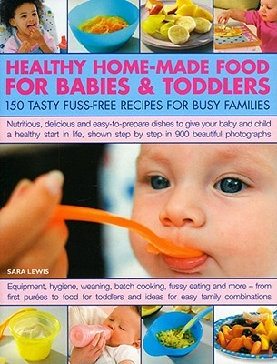Healthy Home Made Food For Babies & Toddlers Sara  Lewis