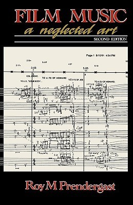 Film Music: A Neglected Art : A Critical Study of Music in Films  by  Roy M. Prendergast