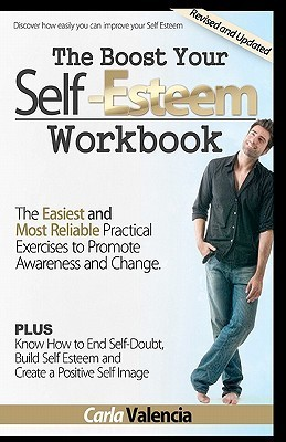 The Boost Your Self-Esteem Workbook: Revised and Updated  by  Carla Valencia