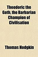 Theodoric the Goth Thomas  Hodgkin