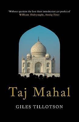 Taj Mahal. Giles Tillotson Giles Tillotson