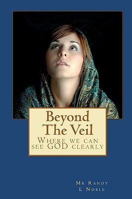 Beyond the Veil  by  Randy L. Noble