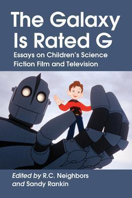 The Galaxy Is Rated G: Essays on Childrens Science Fiction Film and Television  by  R.C. Neighbors