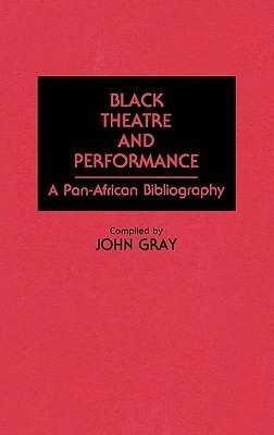 Black Theatre and Performance: A Pan-African Bibliography John      Gray