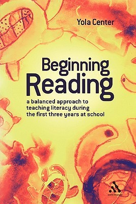 Beginning Reading: A Balanced Approach to Teaching Literacy During the First Three Years at School Yola Center
