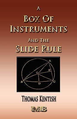 A Treatise on a Box of Instruments and the Slide Rule Thomas Kentish