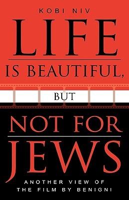 Life Is Beautiful, But Not for Jews: Another View of the Film  by  Benigni by Kobi Niv