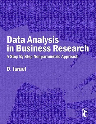 Data Analysis In Business Research: A Step By Step Nonparametric Approach (Response Books)  by  D. Israel