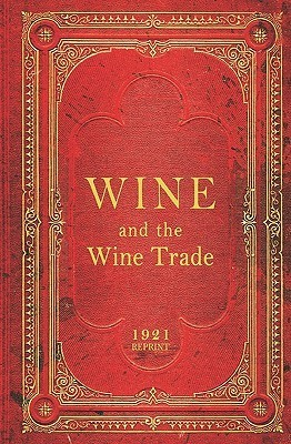 Wine and the Wine Trade - 1921 Reprint  by  Ross Brown