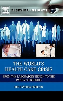 The World S Health Care Crisis: From the Laboratory Bench to the Patient S Bedside Ibis Sanchez-Serrano