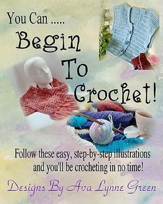You Can ... Begin to Crochet! Ava Lynne Green