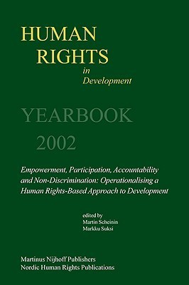 Human Rights in Development Yearbook: Empowerment, Participation, Accountability and Non-Discrimination: Operationalising a Human Rights-Based Approach to Development  by  Martin Scheinin
