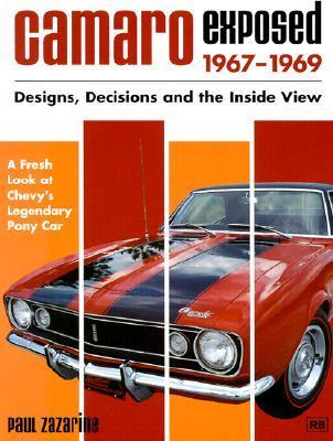 Camaro Exposed 1967-1969: Designs, Decisions and the Inside View  by  Paul Zazarine