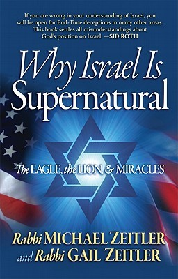 Why Israel Is Supernatural: The Eagle, the Lion, & Miracles  by  Michael Zeitler