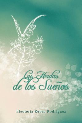 Las Hadas de Los Suenos  by  Eleuteria Reyes-Rodriguez