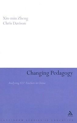 Changing Pedagogy: Analysing ELT Teachers in China Xin-min Zheng