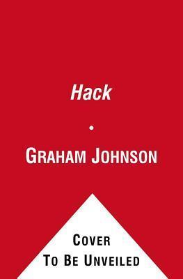 Hack: Sex, Drugs, and Scandal from Inside the Tabloid Jungle. Graham Johnson Graham Johnson