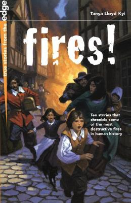 Fires!: Ten Stories That Chronicle Some of the Most Destructive Fires in Human History  by  Tanya Lloyd Kyi
