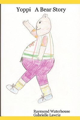 Yoppi a Bear Story  by  Raymond Waterhouse