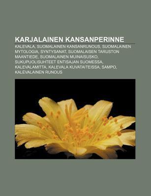 Karjalainen Kansanperinne: Kalevala, Suomalainen Kansanrunous, Suomalainen Mytologia, Syntysanat, Suomalaisen Taruston Maantiede Source Wikipedia