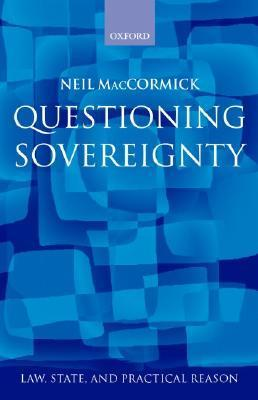 Questioning Sovereignty: Law, State. and Nation in the European Commonwealth Neil MacCormick